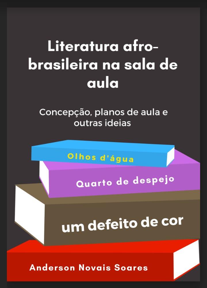 LITERATURA AFRO-BRASILEIRA NA SALA DE AULA: CONCEPÇÃO, PLANOS DE AULAS E OUTRAS IDEIAS, DE ANDERSON NOVAIS SOARES