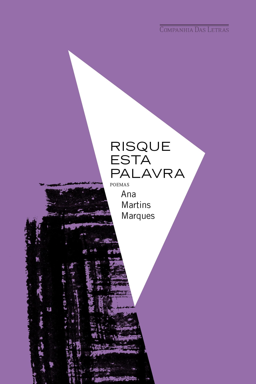 [RESENHA] RISQUE ESTA PALAVRA, DE ANA MARTINS MARQUES