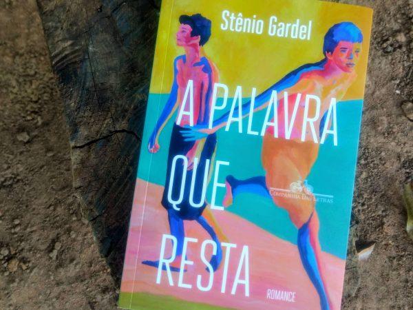 [RESENHA] A PALAVRA QUE RESTA, DE STÊNIO GARDEL